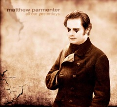 Matthew Parmenter : All Our Yesterdays
