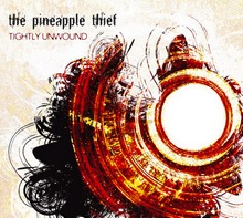 The Pineapple Thief : Tightly Unwound