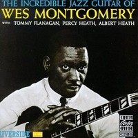 Wes Montgomery : The Incredible Jazz Guitar Of Wes Montgomery